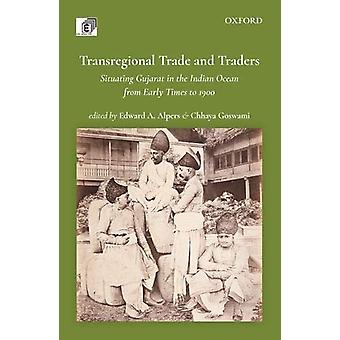 Transregional Trade and Traders - Situating Gujarat in the Indian Ocea