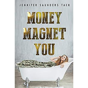 Money Magnet You by Jennifer Saunders Tack - 9781788302500 Book