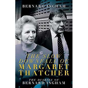 The The Slow Downfall of Margaret Thatcher - The Diaries of Bernard In