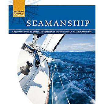 Seamanship  A Beginners Guide to Safely and Confidently Navigate Water Weather and Winds by Skills Institute Press