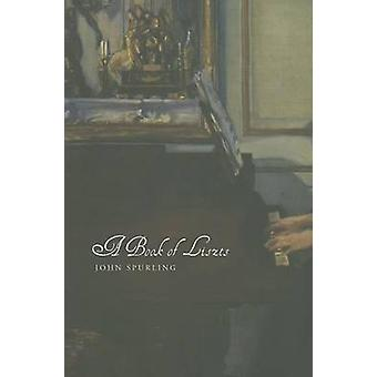 A Book of Liszts - Variations on the Theme of Franz Liszt by John Spur