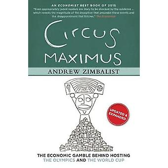 Circus Maximus  The Economic Gamble Behind Hosting the Olympics and the World Cup by Andrew Zimbalist