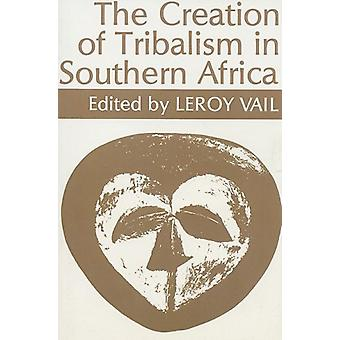 The Creation of Tribalism in Southern Africa by Leroy Vail - 97808525