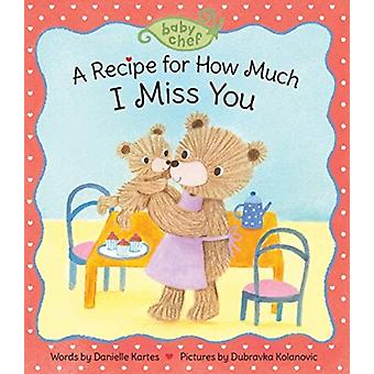 A Recipe for How Much I Miss You by Danielle Kartes & Illustrated by Dubravka Kolanovic