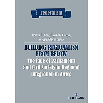 Building Regionalism from Below: The Role of Parliaments and Civil Society in Regional Integration in Africa (Federalism)
