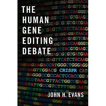 The Human Gene Editing Debate by Evans & John H. Tata Chancellors Chair in Social Sciences & Professor of Sociology & and CoDirector of the Institute for Practical Ethics & Tata Chancellors Chair in Social Sciences & Professor of Soci
