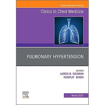 Pulmonary Hypertension an issue of Clinics in Chest Medicine by AARON B WAXMAN