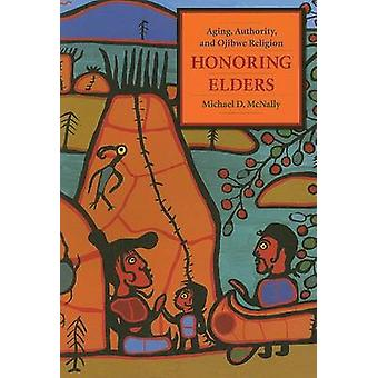 Honoring Elders - Aging - Authority - and Ojibwe Religion by Michael D