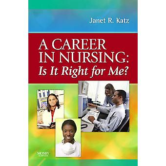 A Career in Nursing - Is it Right for Me? by Janet R. Katz - 978032304