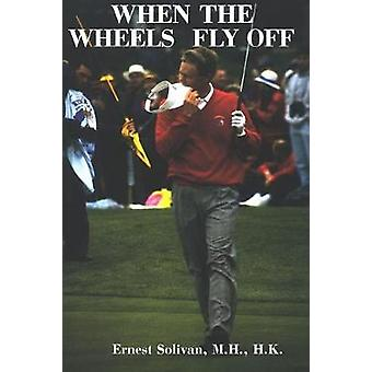 When The Wheels Fly Off by Ernest Solivan - 9780615177199 Book