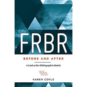 Frbr - Before and After - A Look at Our Bibliographic Models by Karen
