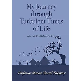 My Journey Through Turbulent Times of Life by Professor Martin Marial