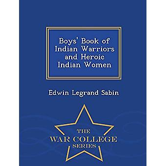 Boys' Book of Indian Warriors and Heroic Indian Women - War College S