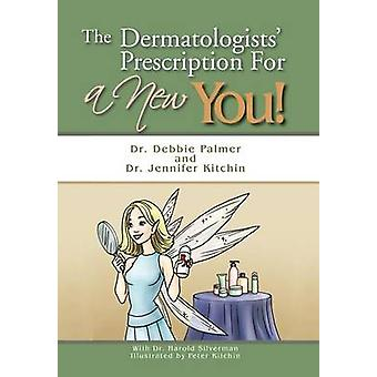 The Dermatologists' Prescription For a New You! by Dr. Debbie Palmer
