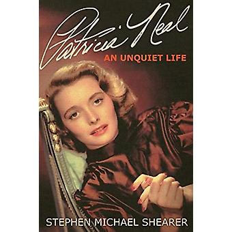 Patricia Neal  An Unquiet Life by Stephen Michael Shearer