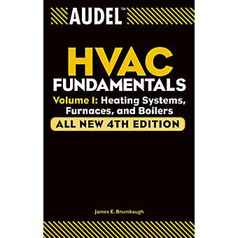 Audel HVAC Fundamentals Volume 1  Heating Systems Furnaces and Boilers by James E Brumbaugh