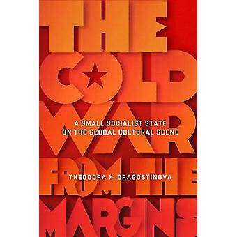 The Cold War from the Margins A Small Socialist State on the Global Cultural Scene Studies of the Weatherhead East Asian Institute Columbia University