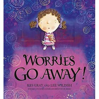 Worries Go Away by Kes Gray & Illustrated by Lee Wildish