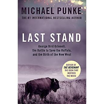 Last Stand - George Bird Grinnell - the Battle to Save the Buffalo - a