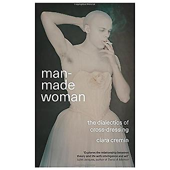 Man-Made Woman - The Dialectics of Cross-Dressing by Ciara Colin Cremi