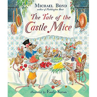 The Tale of the Castle Mice by Michael Bond - Emily Sutton - 97817823
