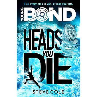 Unga Bond - Heads You Die av Steve Cole - 9781782952411 bok