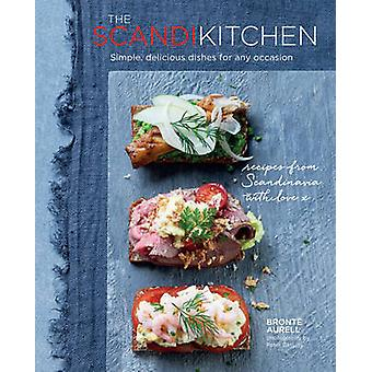 The Scandi Kitchen - Simple - Delicious Dishes for Any Occasion by Bro