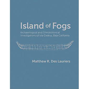 Island of Fogs - Archaeological and Ethnohistorical Investigations of