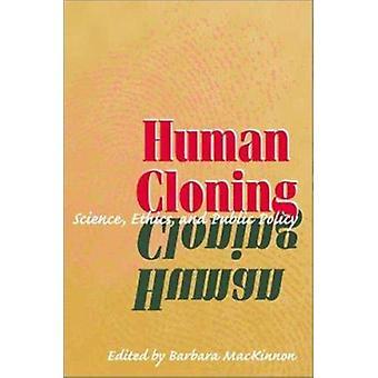 Menschliche Klonen - Wissenschaft - Ethik und Politik von Barbara MacKinno
