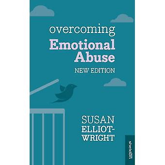Overcoming Emotional Abuse by Susan Elliot-Wright - 9781847094056 Book