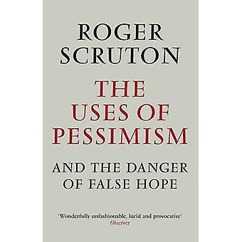 The Uses of Pessimism - And the Danger of False Hope (Main) by Roger S
