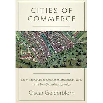 Steden van de handel: de institutionele grondslagen van de internationale handel in de lage landen, 1250-1650 (de...