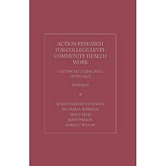 Action Research for College Level Community Health Work: Getting Out, Going Into,Giving Back, Volume 11: 2