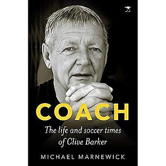Coach: The life and soccer� times of Clive Barker