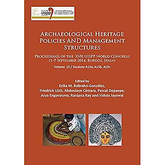 Archaeological Heritage Policies and Management Structures: Proceedings of the XVII UISPP World Congress (1-7 September 2014, Burgos, Spain) Sessions A15a, A15b, A15c (Proceedings of the XVII UISPP World Congress (1-7 September 2014, Burgos, Spain))