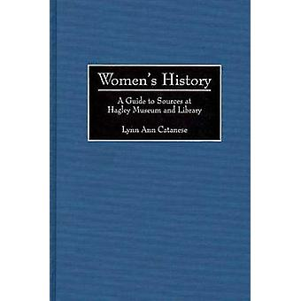 Womens History A Guide to Sources at Hagley Museum and Library by Catanese & Lynn Ann