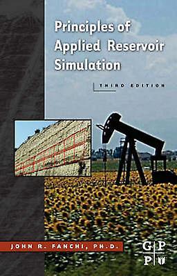 Principles of Applied Reservoir Simulation by Fanchi & John R. PhD