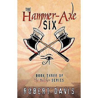 The HammerAxe Six Book Three of the Butcher Se by Davis & Robert J.