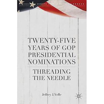Tjugofem år av GOP Presidential nomineringar Threading nålen av Volle & Jeffrey J.