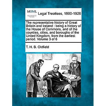 Die repräsentative Geschichte von Großbritannien und Irland wird eine Geschichte des House Of Commons und der Landkreise Städte und Bezirke des Vereinigten Königreichs aus der frühesten Zeit. Band 3 o von Oldfield & T. H. B.