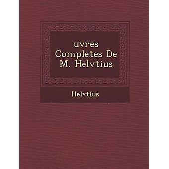 Uvres kompletterar de M. Helv Tius av Helv Tius