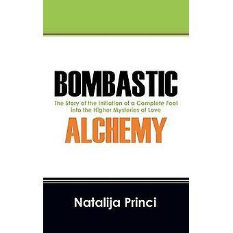 Bombastisk alkymi historien om indledning af en komplet nar i de højere mysterier om kærlighed af Princi & Natalija