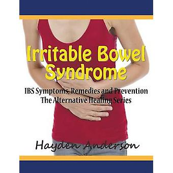 Irritable Bowel Syndrome IBS Symptoms Remedies and Prevention Large Print The Alternative Healing Series by Anderson & Hayden