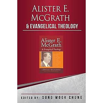 Alister E.McGrath and Evangelical Theology by Chung & Sung Wook