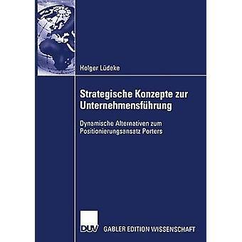 Strategische Konzepte zur Unternehmensfhrung Dynamische Alternativen zum Positionierungsansatz Porters av Bresser & Prof. Dr. Rudi K. F.