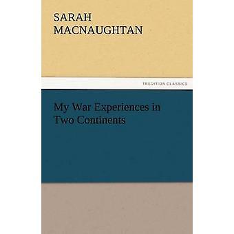 Mijn ervaringen van de oorlog op twee continenten door Macnaughtan & S. Sarah