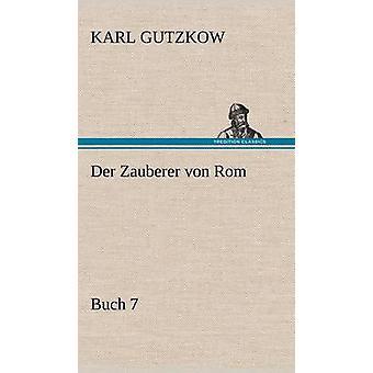 Der Zauberer Von ROM Buch 7 von Gutzkow & Karl