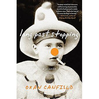 Long Past Stopping - A Memoir by Oran Canfield - 9780061450761 Book