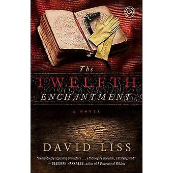 The Twelfth Enchantment by David Liss - 9780345520180 Book