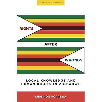 Rights After Wrongs - Local Knowledge and Human Rights in Zimbabwe by